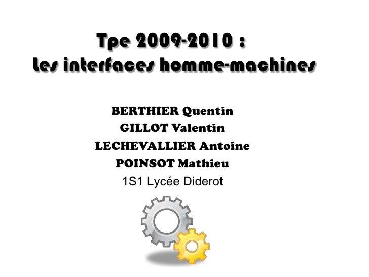Tpe 2009-2010 : Les interfaces homme-machines<br />BERTHIER Quentin<br />GILLOT Valentin<br />LECHEVALLIER Antoine<br />PO...