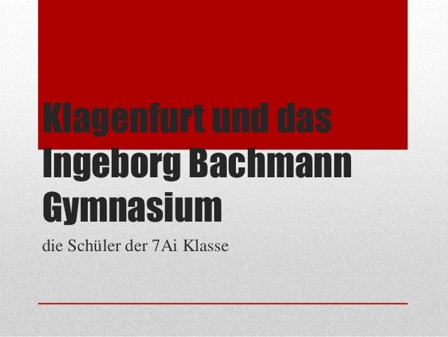 Klagenfurt und das Ingeborg Bachmann Gymnasium die Schüler der 7Ai Klasse