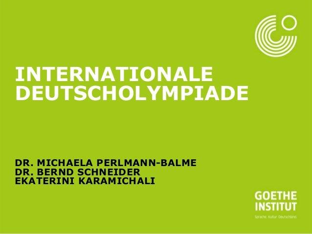 Seite 1  INTERNATIONALE DEUTSCHOLYMPIADE  DR. MICHAELA PERLMANN-BALME DR. BERND SCHNEIDER EKATERINI KARAMICHALI