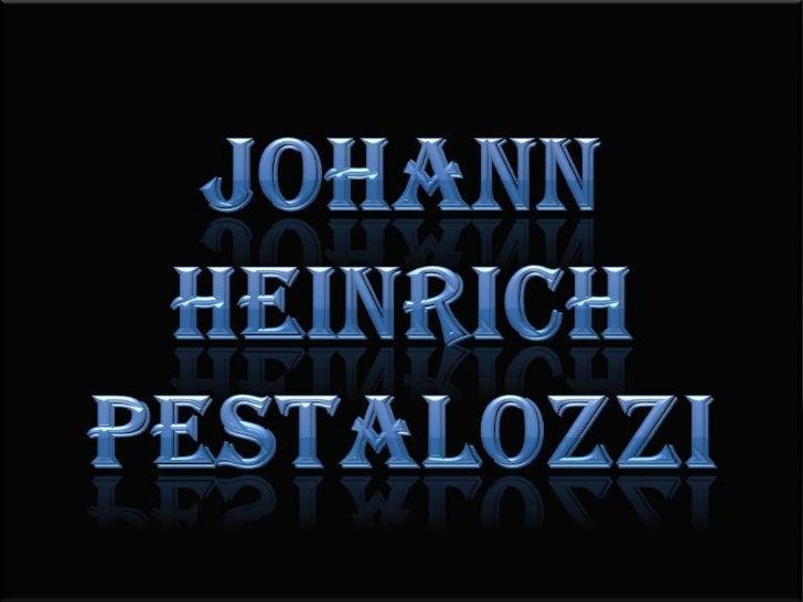 Johann HeinrichPestalozzi<br />