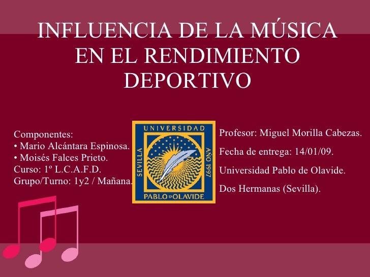 INFLUENCIA DE LA MÚSICA EN EL RENDIMIENTO DEPORTIVO <ul><li>Componentes: </li></ul><ul><li>Mario Alcántara Espinosa. </li>...