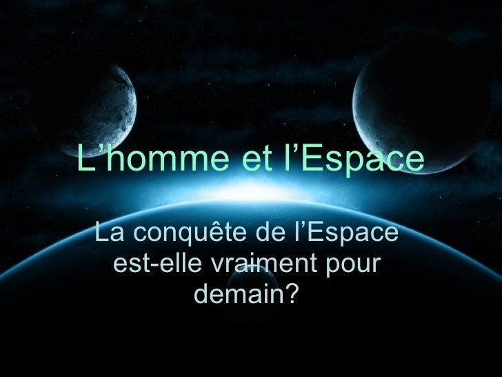 L'homme et l'Espace La conquête de l'Espace  est-elle vraiment pour         demain?