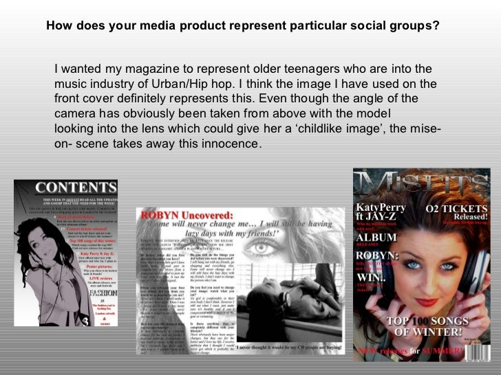 How does your media product represent particular social groups?   I wanted my magazine to represent older teenagers who ar...