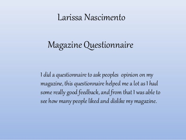 Larissa Nascimento   Magazine QuestionnaireI did a questionnaire to ask peoples opinion on mymagazine, this questionnaire ...
