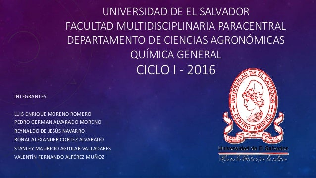 UNIVERSIDAD DE EL SALVADOR FACULTAD MULTIDISCIPLINARIA PARACENTRAL DEPARTAMENTO DE CIENCIAS AGRONÓMICAS QUÍMICA GENERAL CI...