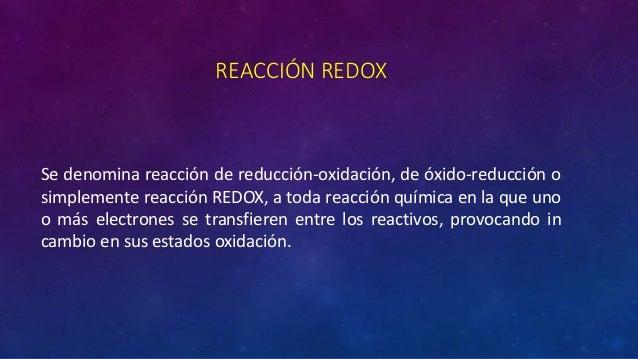 REACCIÓN REDOX Se denomina reacción de reducción-oxidación, de óxido-reducción o simplemente reacción REDOX, a toda reacci...