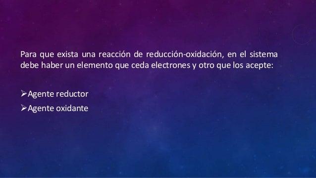 . Para que exista una reacción de reducción-oxidación, en el sistema debe haber un elemento que ceda electrones y otro que...