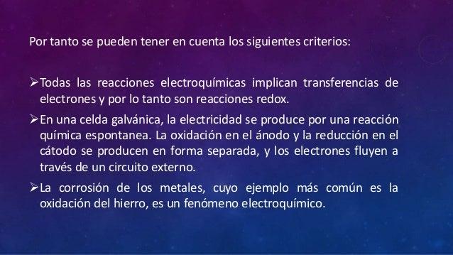 . Por tanto se pueden tener en cuenta los siguientes criterios: Todas las reacciones electroquímicas implican transferenc...