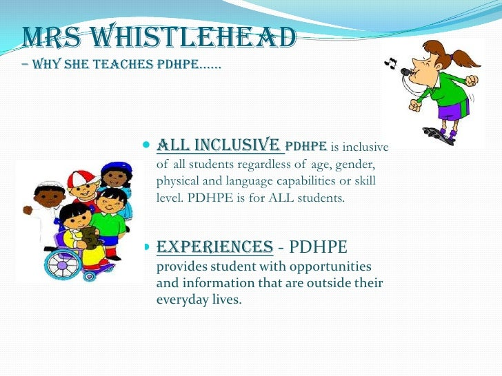 Mrs Whistlehead– Why she teaches PDHPE......<br />All Inclusive Pdhpe is inclusive of all students regardless of age, gend...