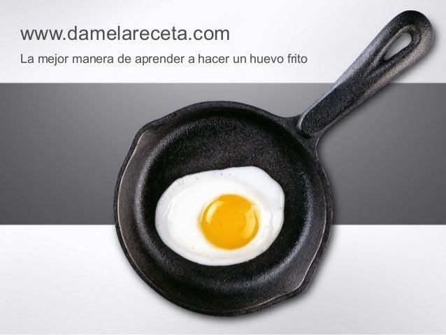 www.damelareceta.com  La mejor manera de aprender a hacer un huevo frito