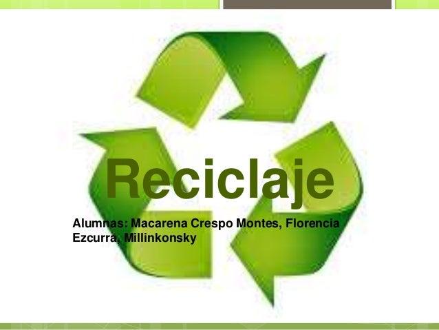 Reciclaje Alumnas: Macarena Crespo Montes, Florencia Ezcurra, Millinkonsky
