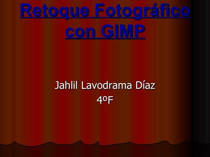 Retoque Fotográfico     con GIMP   Jahlil Lavodrama Díaz             4ºF