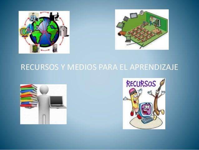 RECURSOS Y MEDIOS PARA EL APRENDIZAJE