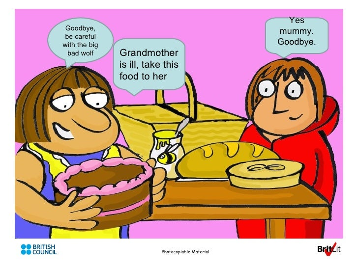 Photocopiable Material Grandmother is ill, take this food to her Yes mummy. Goodbye. Goodbye, be careful with the big bad ...