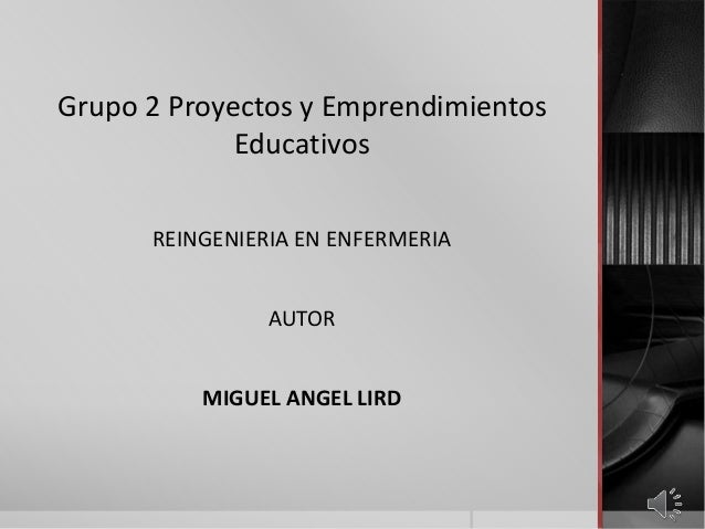 Grupo 2 Proyectos y Emprendimientos Educativos REINGENIERIA EN ENFERMERIA AUTOR MIGUEL ANGEL LIRD