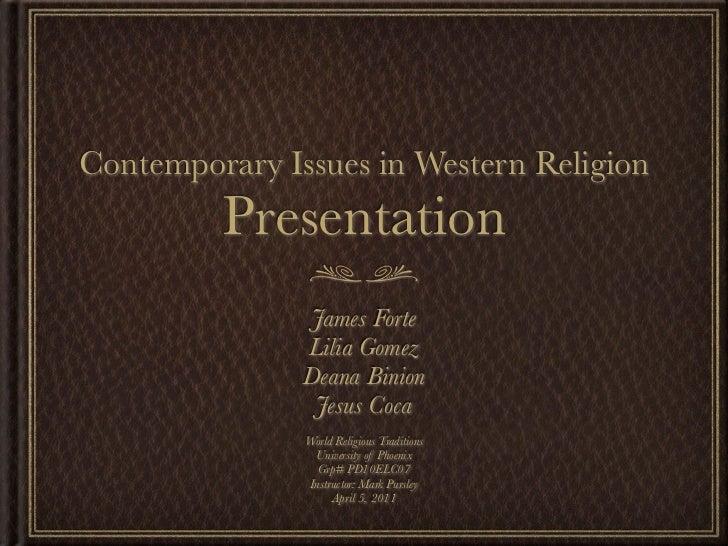 Contemporary Issues in Western Religion         Presentation                James Forte               Lilia Gomez         ...