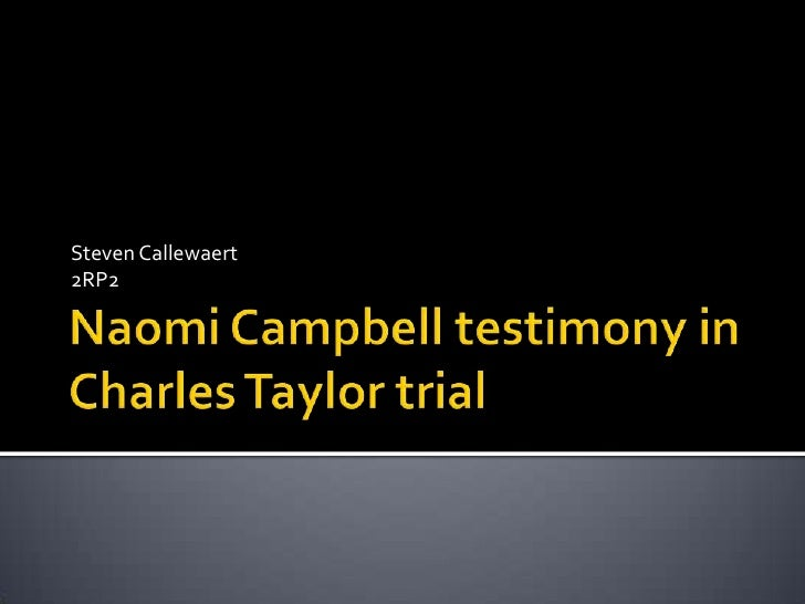 Naomi Campbell testimony in Charles Taylor trial<br />Steven Callewaert<br />2RP2<br />