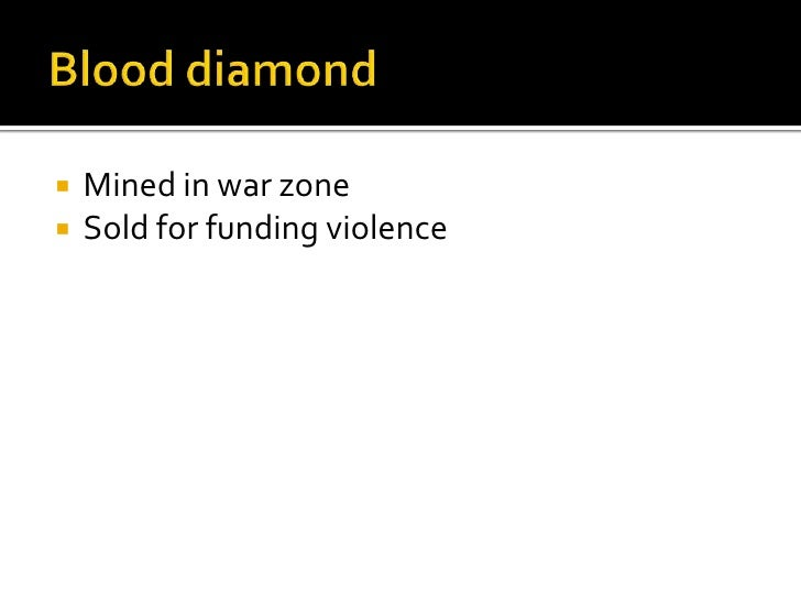 Blood diamond<br />Mined in war zone<br />Soldforfundingviolence<br />