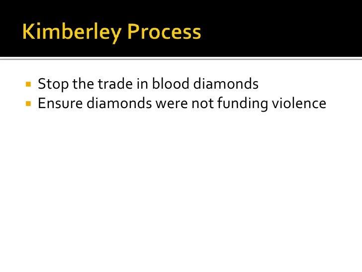 Kimberley Process<br />Stop the trade in blooddiamonds<br />Ensurediamondswerenotfundingviolence<br />
