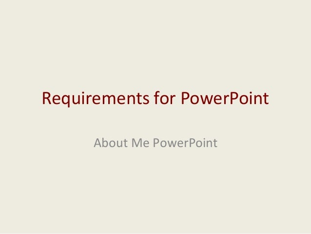 Requirements for PowerPoint About Me PowerPoint