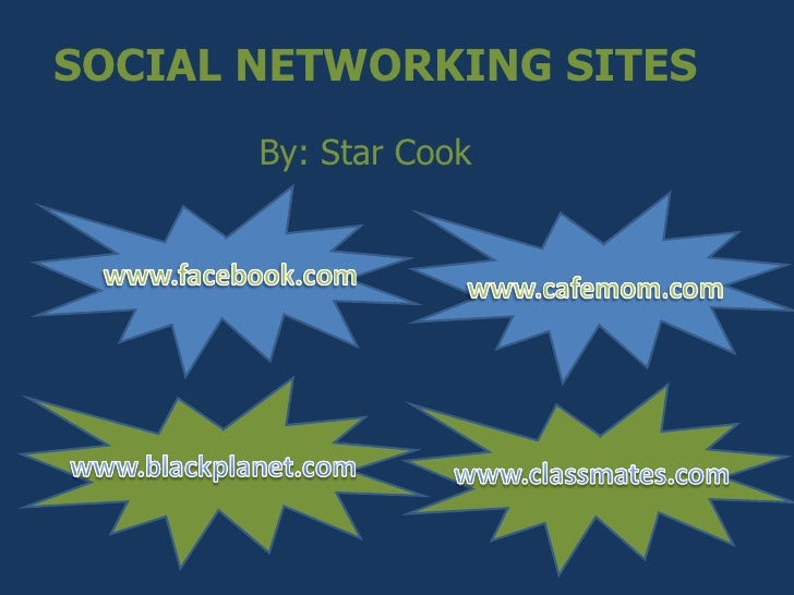 SOCIAL NETWORKING SITES By: Star Cook