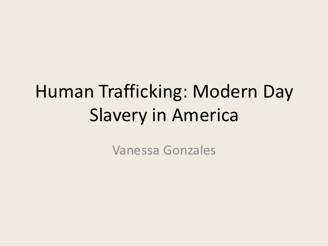 Human Trafficking: Modern Day     Slavery in America        Vanessa Gonzales