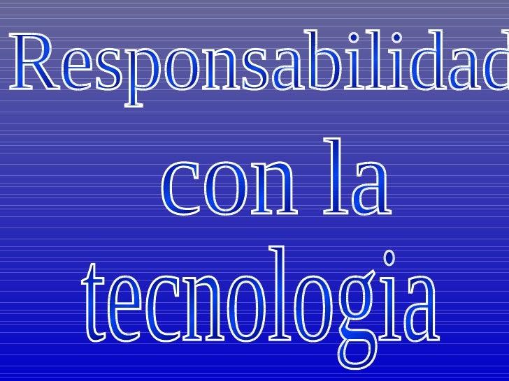 Responsabilidad  con la tecnologia