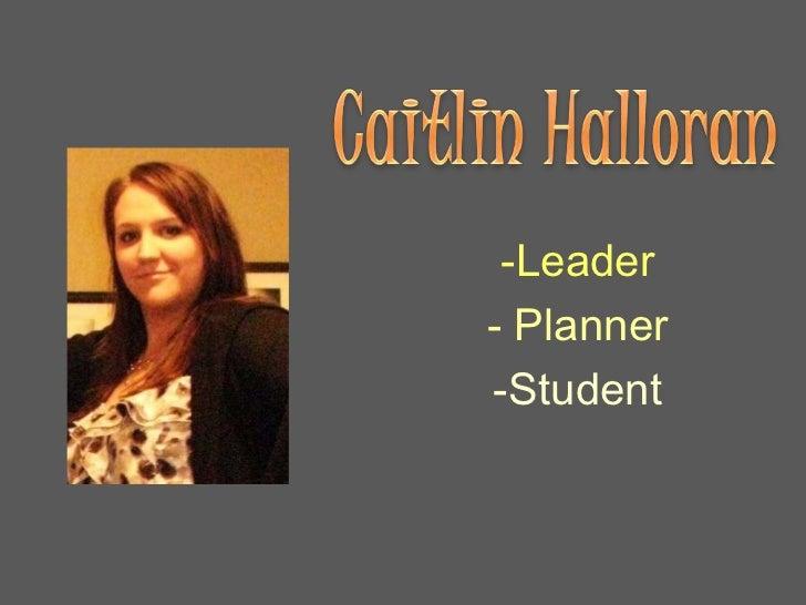 Caitlin Halloran<br /><ul><li>Leader