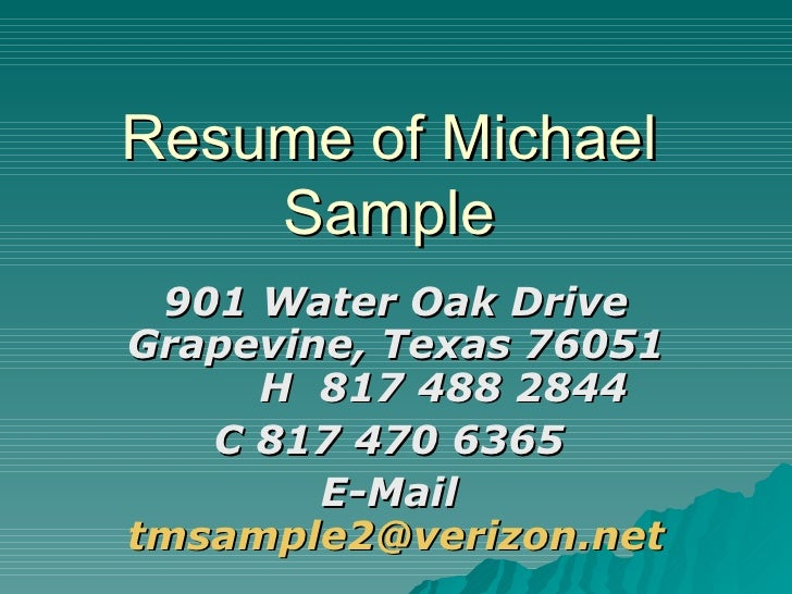 Resume of Michael Sample 901 Water Oak Drive Grapevine, Texas 76051  H  817 488 2844  C 817 470 6365  E-Mail  [email_addre...