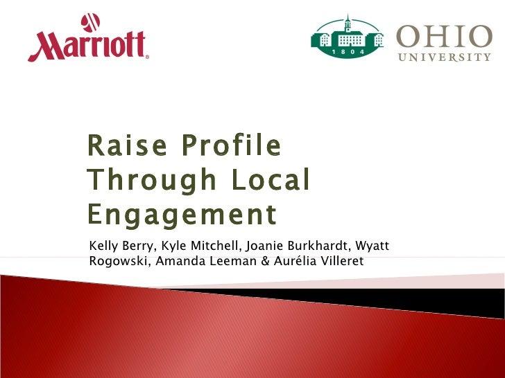 Raise Profile Through Local Engagement Kelly Berry, Kyle Mitchell, Joanie Burkhardt, Wyatt Rogowski, Amanda Leeman &  Auré...