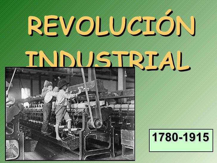 <ul><li>REVOLUCIÓN INDUSTRIAL </li></ul><ul><li>1780-1915 </li></ul>