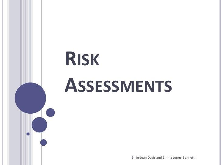 Risk Assessments<br />Billie-Jean Davis and Emma Jones-Bennett<br />