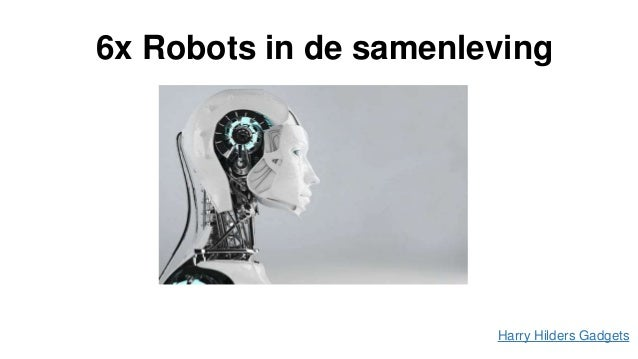 6x Robots in de samenleving Harry Hilders Gadgets
