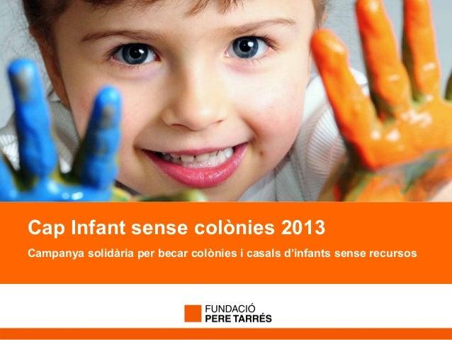Cap Infant sense colònies 2013Campanya solidària per becar colònies i casals d'infants sense recursos