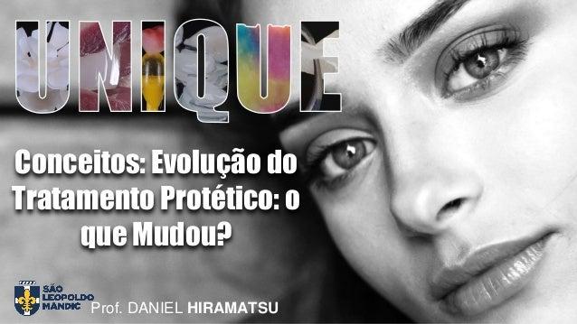 Conceitos: Evolução do Tratamento Protético: o que Mudou? Prof. DANIEL HIRAMATSU