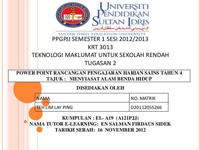PPGPJJ SEMESTER 1 SESI 2012/2013                     KRT 3013    TEKNOLOGI MAKLUMAT UNTUK SEKOLAH RENDAH                  ...