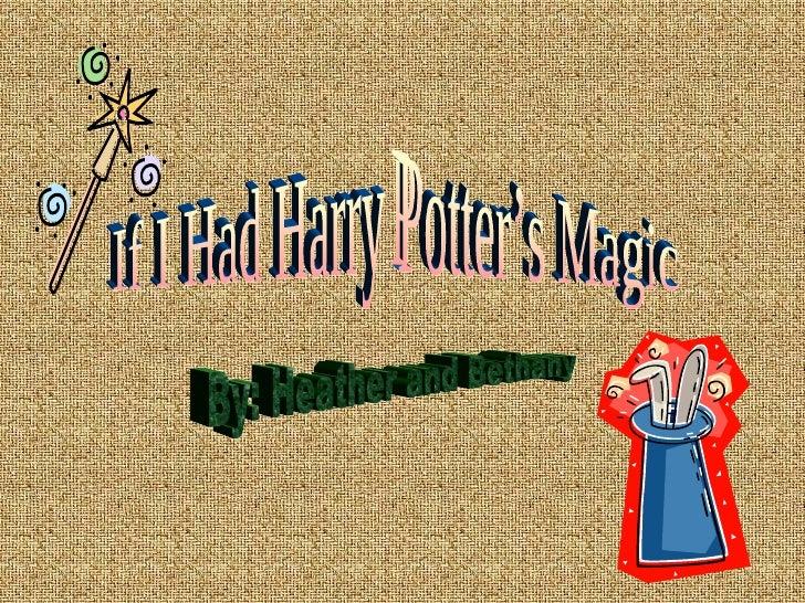 If I Had Harry Potter's Magic By: Heather and Bethany