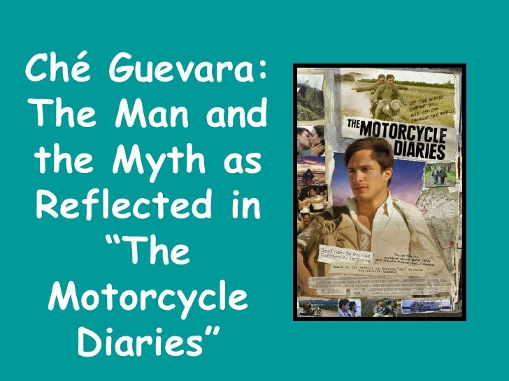 "Ché Guevara: <br />The Man and the Myth as Reflected in ""The Motorcycle Diaries""<br />"