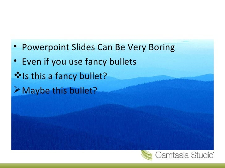 <ul><li>Powerpoint Slides Can Be Very Boring </li></ul><ul><li>Even if you use fancy bullets </li></ul><ul><li>Is this a f...