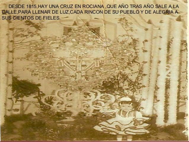 DESDE 1815,HAY UNA CRUZ EN ROCIANA ,QUE AÑO TRAS AÑO SALE A LA CALLE,PARA LLENAR DE LUZ,CADA RINCON DE SU PUEBLO Y DE ALEG...