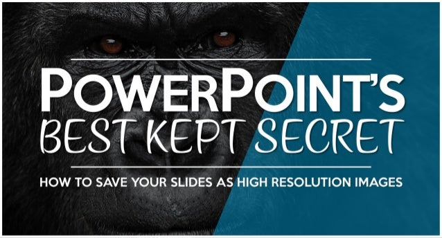 POWERPOINT'S BEST KEPT SECRET HOW TO SAVE YOUR SLIDES AS HIGH RESOLUTION IMAGES