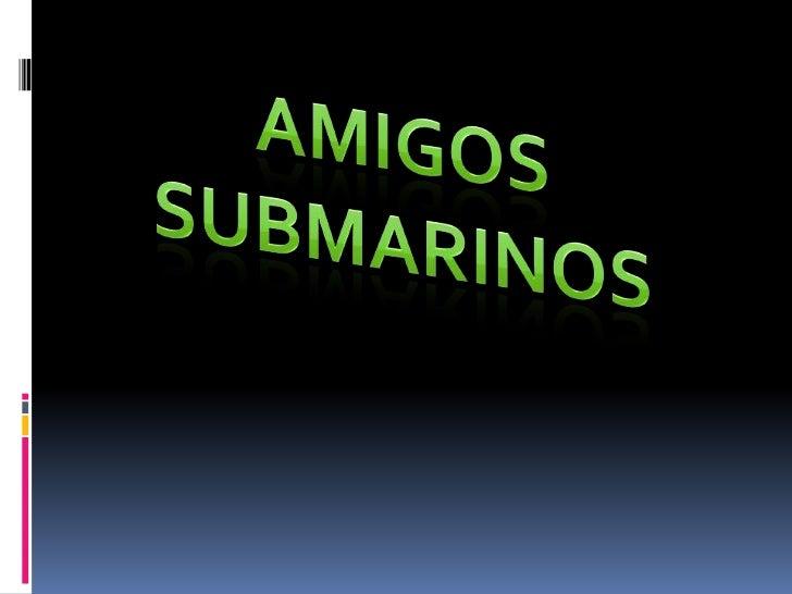 AMIGOS <br />SUBMARINOS<br />