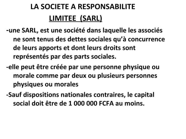 LA SOCIETE A RESPONSABILITE LIMITEE (SARL) -une SARL, est une société dans laquelle les associés ne sont tenus des dettes ...