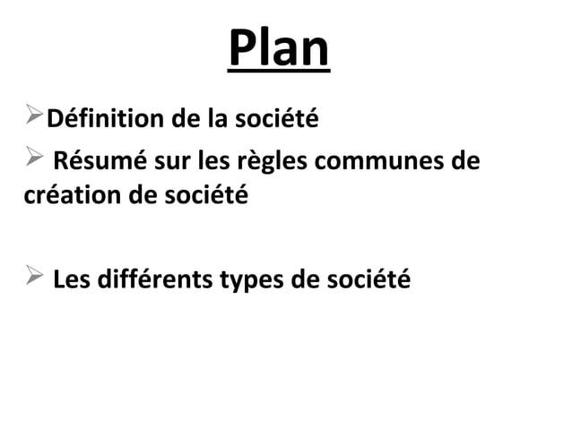Plan Définition de la société  Résumé sur les règles communes de création de société  Les différents types de société