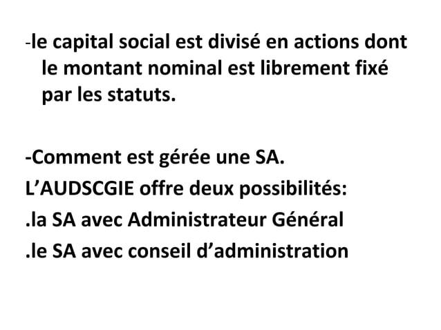 -le capital social est divisé en actions dont le montant nominal est librement fixé par les statuts. -Comment est gérée un...