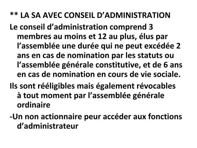 ** LA SA AVEC CONSEIL D'ADMINISTRATION Le conseil d'administration comprend 3 membres au moins et 12 au plus, élus par l'a...