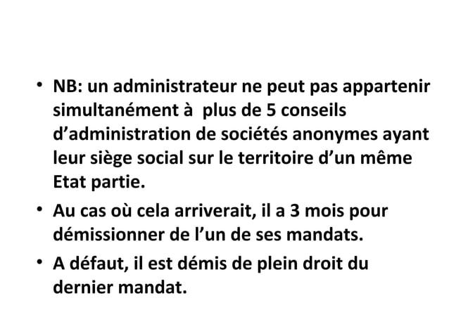 • NB: un administrateur ne peut pas appartenir simultanément à plus de 5 conseils d'administration de sociétés anonymes ay...