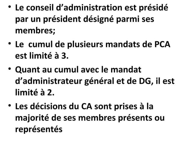 • Le conseil d'administration est présidé par un président désigné parmi ses membres; • Le cumul de plusieurs mandats de P...