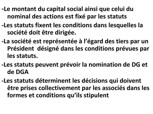 -Le montant du capital social ainsi que celui du nominal des actions est fixé par les statuts -Les statuts fixent les cond...