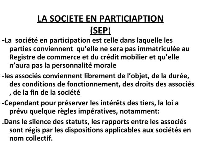 LA SOCIETE EN PARTICIAPTION (SEP) -La société en participation est celle dans laquelle les parties conviennent qu'elle ne ...